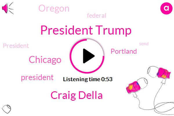 President Trump,Chicago,Portland,Craig Della,Oregon