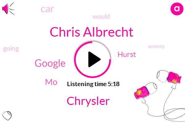 MO,Chris Albrecht,Chrysler,Hurst,Google