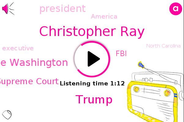 Christopher Ray,President Trump,Donald Trump,Executive,Supreme Court,FBI,Donahue Washington,America,North Carolina,United States,Charlotte,Director,Jacksonville,Official,Florida