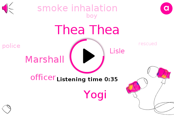 Officer,Lisle,Thea Thea,Smoke Inhalation,Yogi,Marshall