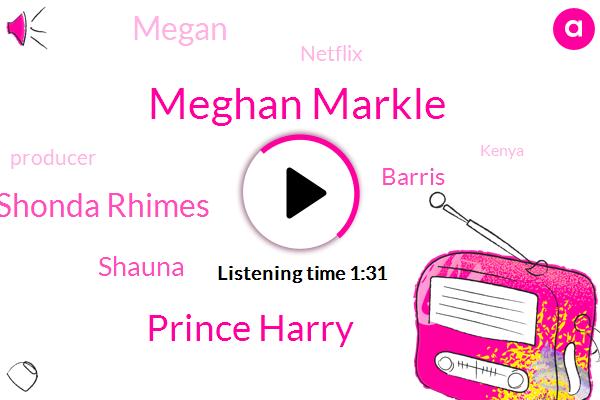 Meghan Markle,Prince Harry,Shonda Rhimes,Netflix,Producer,Shauna,Kenya,Barris,Hollywood,Writer,Megan