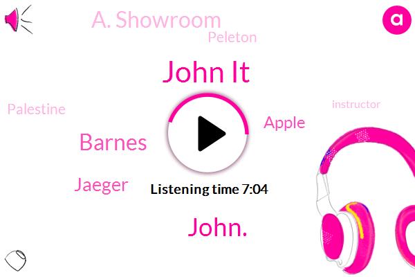 John It,Peleton,John.,Barnes,Apple,Palestine,A. Showroom,Instructor,Jaeger