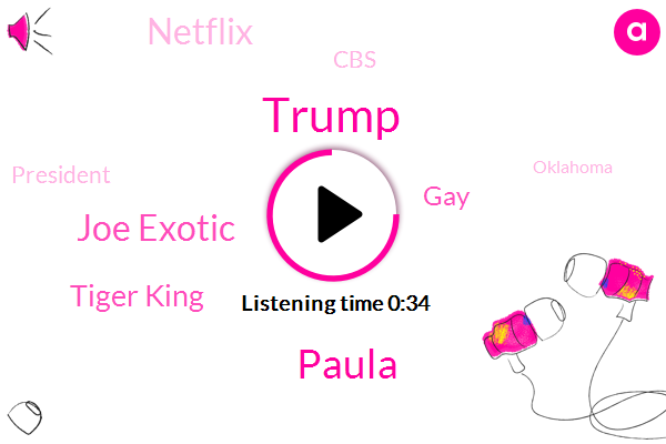 Joe Exotic,Tiger King,Donald Trump,Paula,CBS,President Trump,Netflix,Oklahoma,Murder,GAY