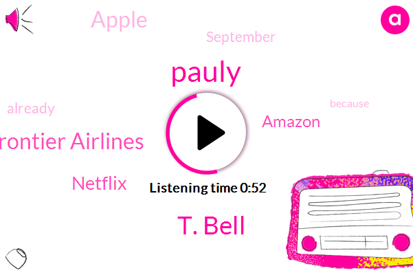 Frontier Airlines,Pauly,T. Bell,Netflix,Amazon,Apple