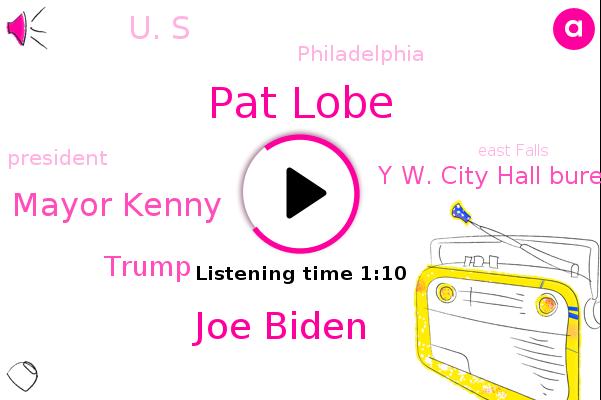 Philadelphia,President Trump,Y W. City Hall Bureau,Pat Lobe,Joe Biden,Mayor Kenny,East Falls,Theft,Donald Trump,U. S