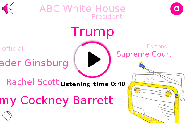 Supreme Court,Judge Amy Cockney Barrett,Ruth Bader Ginsburg,President Trump,Donald Trump,Abc White House,Rachel Scott,Portland,Official,Antifa