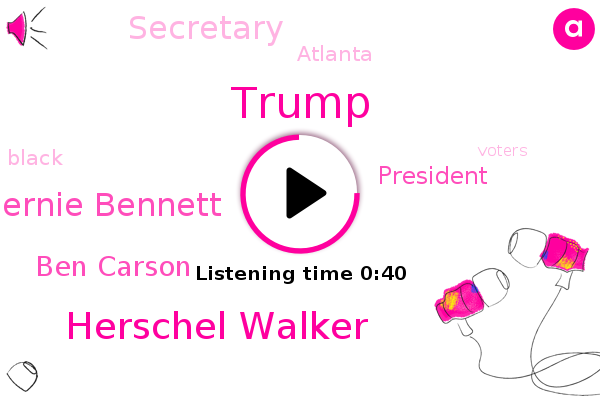 Donald Trump,Herschel Walker,Bernie Bennett,Ben Carson,President Trump,Secretary,Atlanta