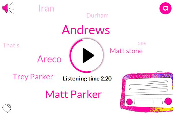 Andrews,Matt Parker,Areco,Trey Parker,Matt Stone,Iran,Durham