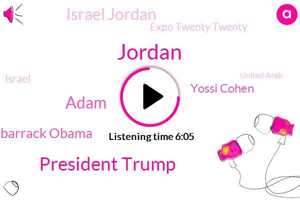 Israel,Israel Jordan,United Arab,Expo Twenty Twenty,United States,Jordan,Official,Egypt,Reproche Mon,President Trump,Saudi Arabia,Palestine,Riyadh,America,Adam,Barrack Obama,Yossi Cohen,Gaza
