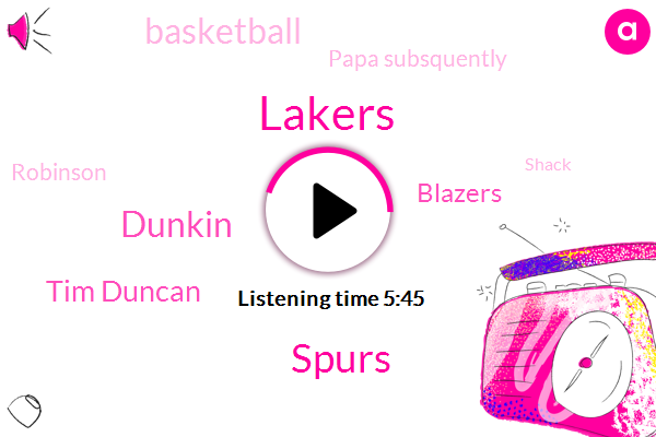 Spurs,Lakers,Dunkin,Tim Duncan,Blazers,Basketball,Papa Subsquently,Robinson,Shack,Montana