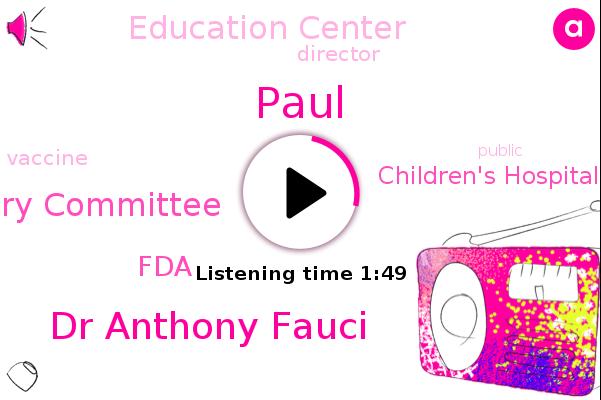Vaccine Advisory Committee,Paul,Dr Anthony Fauci,FDA,Children's Hospital Of Philadelphia,Director,Education Center