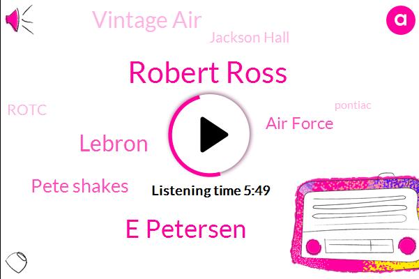 Air Force,Vintage Air,Robert Ross,Rod Magazine,E Petersen,President Founder,Jackson Hall,Rotc,Chevy,Lebron,Iran,Pete Shakes,Pontiac,Mali,Vietnam,Minnesota