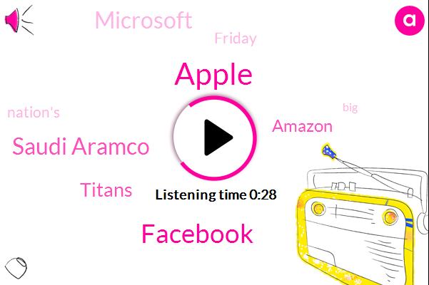 Apple,Saudi Aramco,Titans,Facebook,Amazon,Microsoft