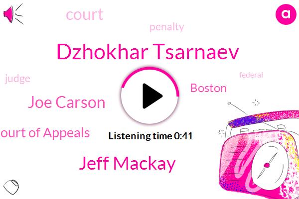 U. S First Circuit Court Of Appeals,Boston,Dzhokhar Tsarnaev,Jeff Mackay,Joe Carson