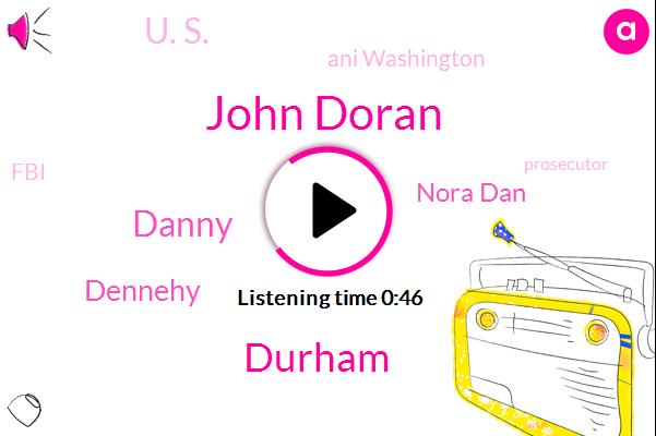 Prosecutor,John Doran,FBI,Durham,Danny,Dennehy,President Trump,Russia,Nora Dan,U. S.,Attorney,Ani Washington