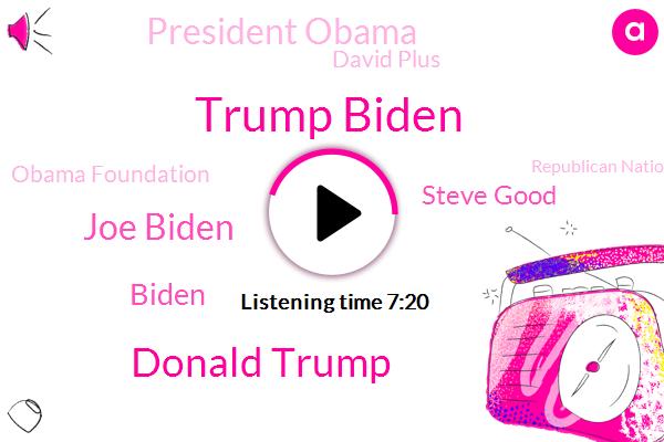 Trump Biden,Donald Trump,Joe Biden,Biden,Steve Good,President Trump,Kenosha,President Obama,United States,America,Vice President,Obama Foundation,Republican National Convention,Washington,David Plus,Senior Adviser,Minnesota