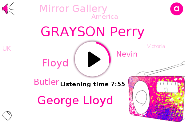 America,Grayson Perry,UK,George Lloyd,Mirror Gallery,Victoria,London,Wisconsin,Britain,Europe,RIO,Atlanta,Floyd,Butler,Nevin