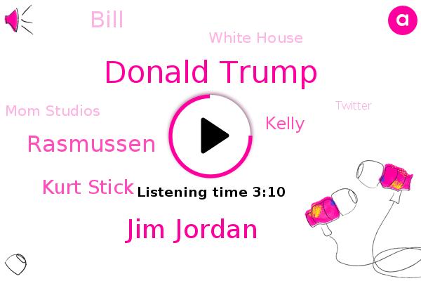 Donald Trump,Jim Jordan,America,President Trump,White House,Rasmussen,Mom Studios,Kurt Stick,Twitter,Acting President,Kelly,Bill