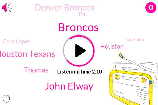 Broncos,John Elway,Houston Texans,Thomas,Houston,Denver Broncos,PAT,Cory Lopez,Rod Smith,Denver,Lewis,Ucla,Mary,Maria