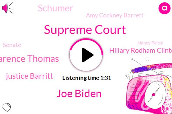 Supreme Court,Joe Biden,Justice Clarence Thomas,Justice Barritt,Hillary Rodham Clinton,Schumer,Amy Cockney Barrett,Senate,Nancy Pelosi,Bharat,Chuck Us,White House,Donald Trump,President Trump,Michael,America,O. C