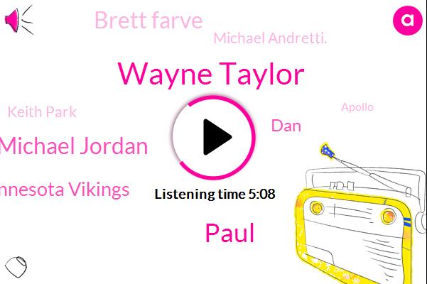 Wayne Taylor,Paul,Michael Jordan,Minnesota Vikings,DAN,Brett Farve,Michael Andretti.,Keith Park,Apollo,Berkeley,Nelson,Lewis,Keith,Hamilton