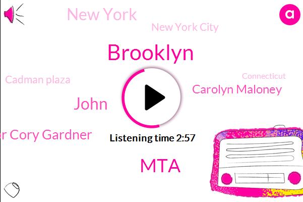 Brooklyn,MTA,John,Senator Cory Gardner,Carolyn Maloney,New York,New York City,Cadman Plaza,Connecticut,Peter King,Copper Eagle,Long Island,Phil,Gruden,Clements,Colorado,Congress,Burrows
