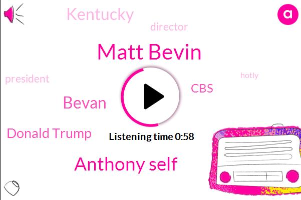 Kentucky,Matt Bevin,Director,Anthony Self,Bevan,Donald Trump,President Trump,CBS,Fifty Nine Percent