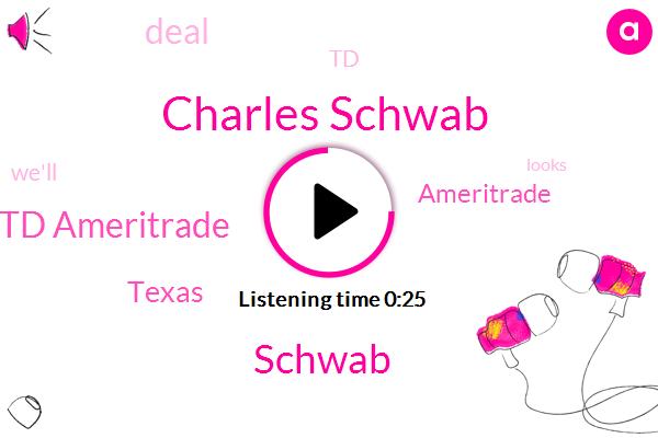 Charles Schwab,Td Ameritrade,Texas,Schwab,Twenty Six Billion Dollar,Three Years
