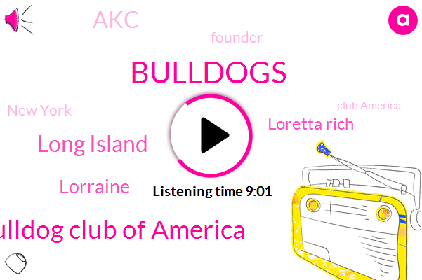Bulldogs,Bulldog Club Of America,Long Island,Lorraine,Loretta Rich,AKC,Founder,New York,Club America,Seventeen Years,Three Percent,Twenty Acres