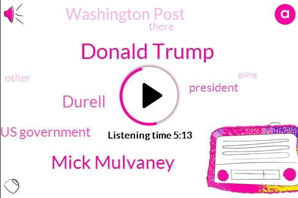 Donald Trump,Us Government,Mick Mulvaney,President Trump,Washington Post,Durell,One Hundred Twenty Five Million Dollars,Three Million Dollars,Thirty Eight Percent,Four Eight Percent,Seventy Percent,Forty Percent,Three Years,Two Years,Ten Days
