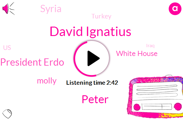Syria,David Ignatius,Washington Post,Turkey,United States,Iraq,President Trump,Peter,White House,President Erdo,Molly,Twenty Four Hours