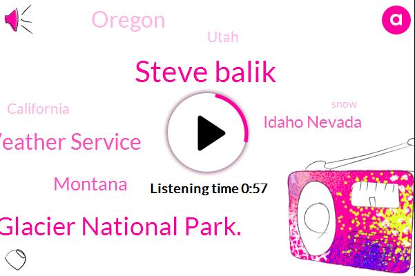 Steve Balik,Montana,Glacier National Park.,National Weather Service,Idaho Nevada,Oregon,Utah,California,Thirty Degrees,Forty Inches,Three Feet