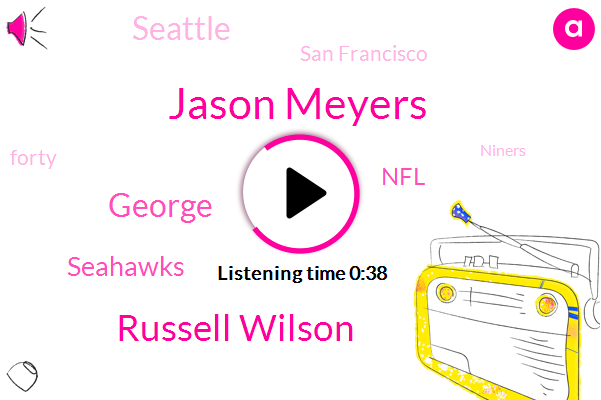 Seahawks,Seattle,Jason Meyers,San Francisco,Russell Wilson,NFL,George,Two Hundred Thirty Two Yards,Forty Two Yard,Eighteen Yard