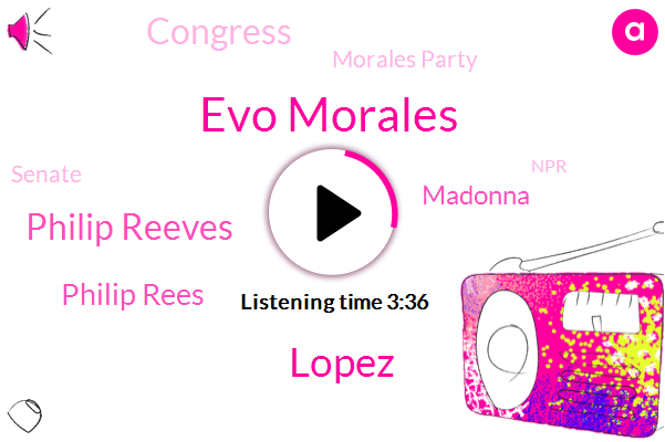 Evo Morales,Vice President,Bolivia,Congress,Morales Party,Interim President,Senator,La Paz Bolivia,President Trump,Lopez,Mexico,Philip Reeves,Philip Rees,Senate,NPR,Army,Madonna
