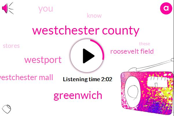 Westchester County,Greenwich,Westport,Westchester Mall,Roosevelt Field
