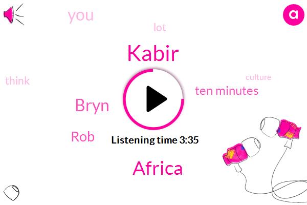 Kabir,Africa,Bryn,ROB,Ten Minutes