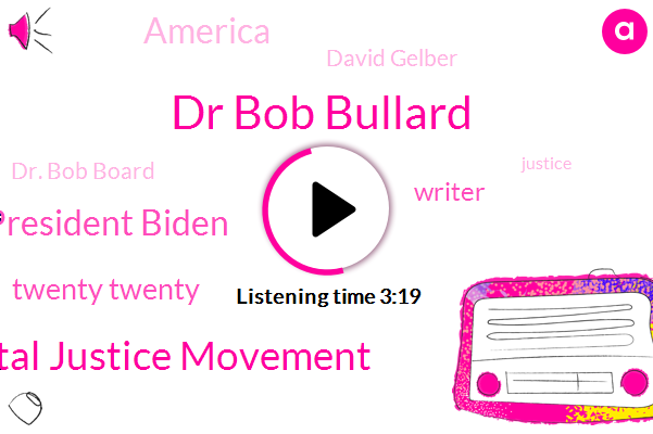 Dr Bob Bullard,Environmental Justice Movement,President Biden,Twenty Twenty,Writer,America,David Gelber,Dr. Bob Board