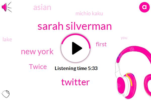 Sarah Silverman,Twitter,New York,Twice,First,Asian,Michio Kaku,Lake