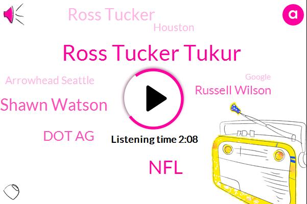 Ross Tucker Tukur,NFL,Shawn Watson,Dot Ag,Russell Wilson,Ross Tucker,Houston,Arrowhead Seattle,Google,Green Bay