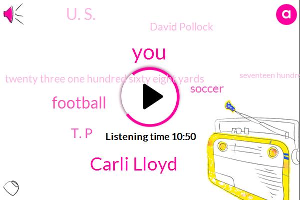 Carli Lloyd,Football,T. P,Soccer,U. S.,David Pollock,Twenty Three One Hundred Sixty Eight Yards,Seventeen Hundred Yards,Ninety Yard