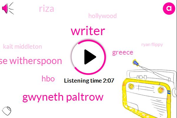 Writer,Gwyneth Paltrow,Reese Witherspoon,HBO,Greece,Riza,Hollywood,Kait Middleton,Ryan Flippy,Nicole,Dern,Josh,Eighteen Year