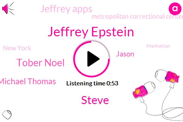 Jeffrey Epstein,New York,Steve,Metropolitan Correctional Center,Tober Noel,Michael Thomas,Manhattan,Attorney,Jason,Jeffrey Apps,Two Hour