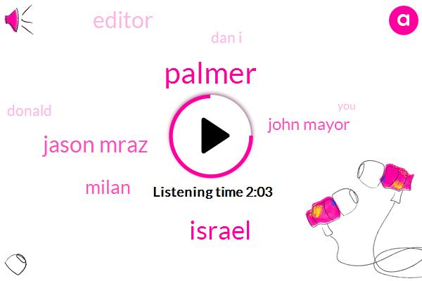 Palmer,Israel,Jason Mraz,Milan,John Mayor,Editor,Dan I,Donald Trump