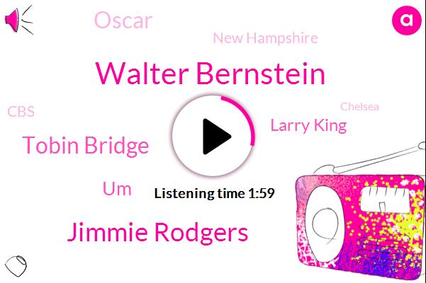 Walter Bernstein,Jimmie Rodgers,Tobin Bridge,UM,Larry King,Oscar,New Hampshire,CBS,Chelsea,Hollywood,Subaru,Sarah Drive,Marlborough,Wrentham,Berkeley,Callahan Tunnel,New England,Braintree,Boston
