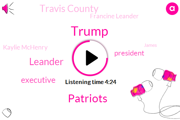 Donald Trump,Patriots,Leander,Executive,President Trump,Travis County,Francine Leander,Kaylie Mchenry,James,TOM,Red River,White House,Texas,FOX,Press Secretary,Affleck,Oklahoma Border,Fred