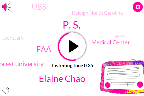 P. S.,FAA,Wake Forest University,Medical Center,UBS,Raleigh North Carolina,Secretary,Elaine Chao