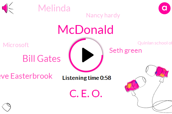 Mcdonald,C. E. O.,CEO,Microsoft,Bill Gates,Ceo Steve Easterbrook,Quinlan School Of Business,Professor,Seth Green,Melinda,Chief People Officer,Nancy Hardy