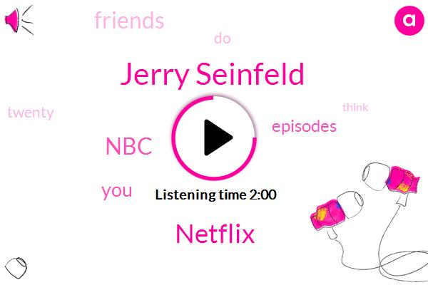 NBC,Jerry Seinfeld,Netflix,WGN,Twenty Fifth,Four Years,Hundred Million Dollars,Nine Million Dollars,Million Dollars,Ten Years