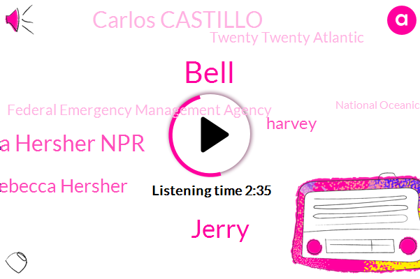 Hurricane,Bell,Atlantic,Twenty Twenty Atlantic,Hurricane Florence,Forecaster,Federal Emergency Management Agency,Jerry,Rebecca Hersher Npr,National Oceanic Atmospheric Administration,Rebecca Hersher,Takeo Oscillation,Harvey,NPR,Carlos Castillo,Dacian