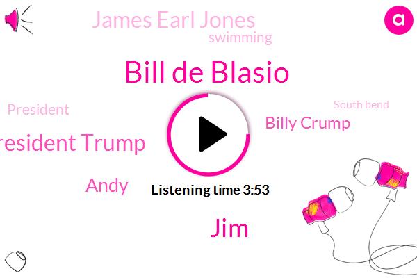 Bill De Blasio,JIM,President Trump,Andy,Billy Crump,James Earl Jones,Swimming,South Bend,Pete Buddha,Hillary Clinton,Indiana,Msnbc,Russell,John Houseman,Jeff,Jimmy,Jens,Zelezny